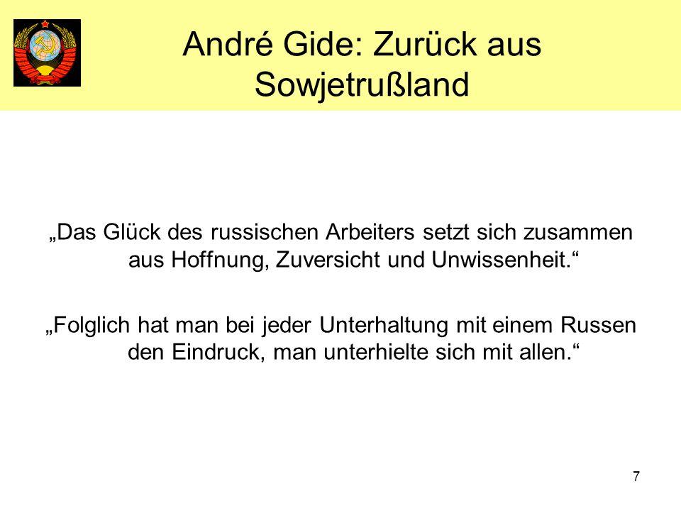 7 André Gide: Zurück aus Sowjetrußland Das Glück des russischen Arbeiters setzt sich zusammen aus Hoffnung, Zuversicht und Unwissenheit. Folglich hat