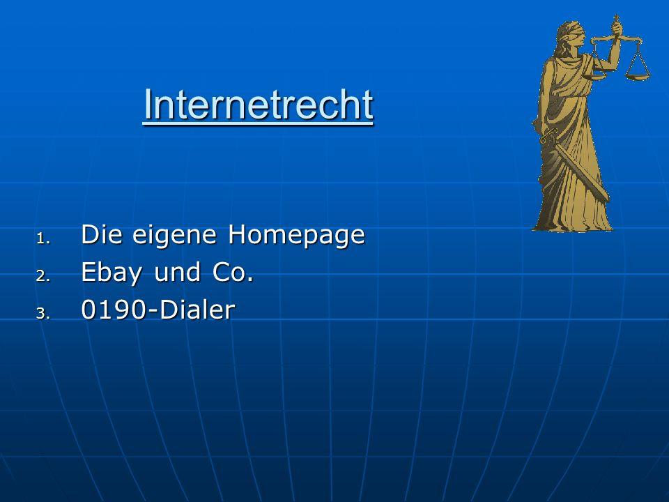 Internetrecht 1. Die eigene Homepage 2. Ebay und Co. 3. 0190-Dialer