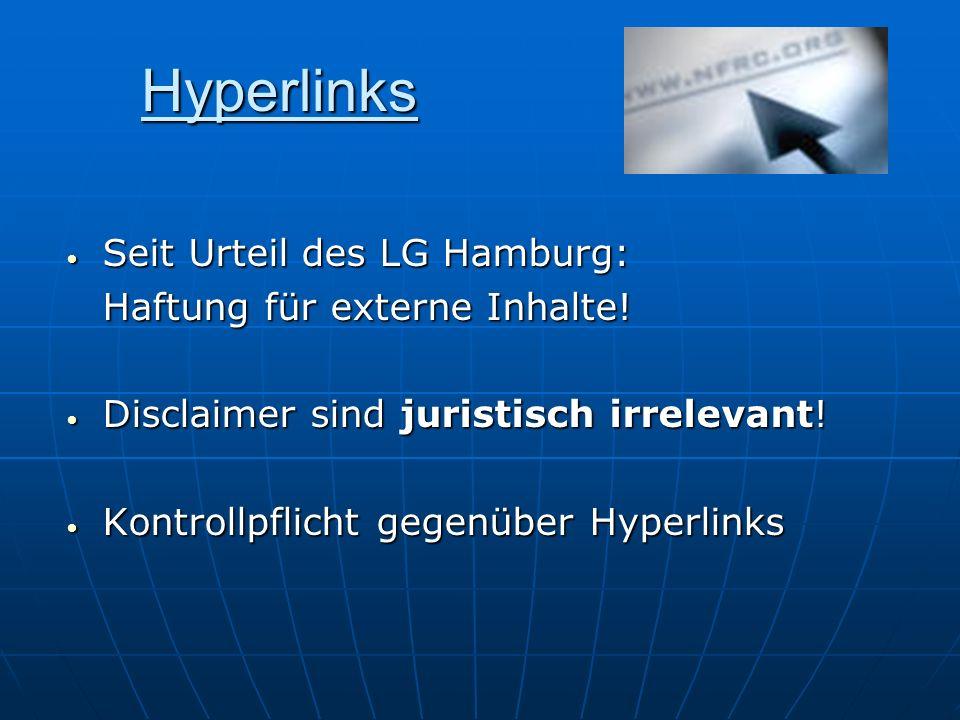 Hyperlinks Seit Urteil des LG Hamburg: Seit Urteil des LG Hamburg: Haftung für externe Inhalte! Disclaimer sind juristisch irrelevant! Disclaimer sind