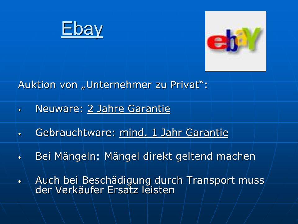 Ebay Auktion von Unternehmer zu Privat: Neuware: 2 Jahre Garantie Neuware: 2 Jahre Garantie Gebrauchtware: mind. 1 Jahr Garantie Gebrauchtware: mind.