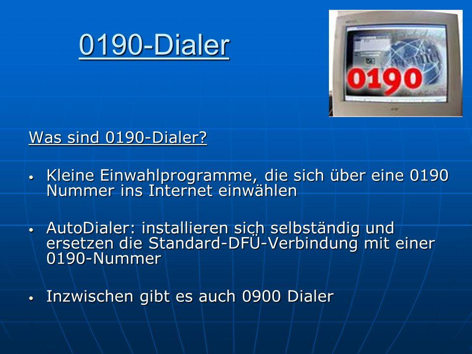 0190-Dialer Was sind 0190-Dialer? Kleine Einwahlprogramme, die sich über eine 0190 Nummer ins Internet einwählen Kleine Einwahlprogramme, die sich übe