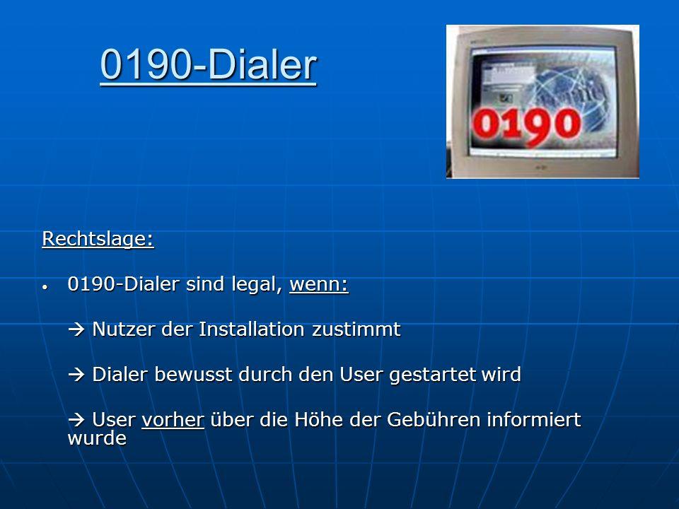 0190-Dialer Rechtslage: 0190-Dialer sind legal, wenn: 0190-Dialer sind legal, wenn: Nutzer der Installation zustimmt Nutzer der Installation zustimmt