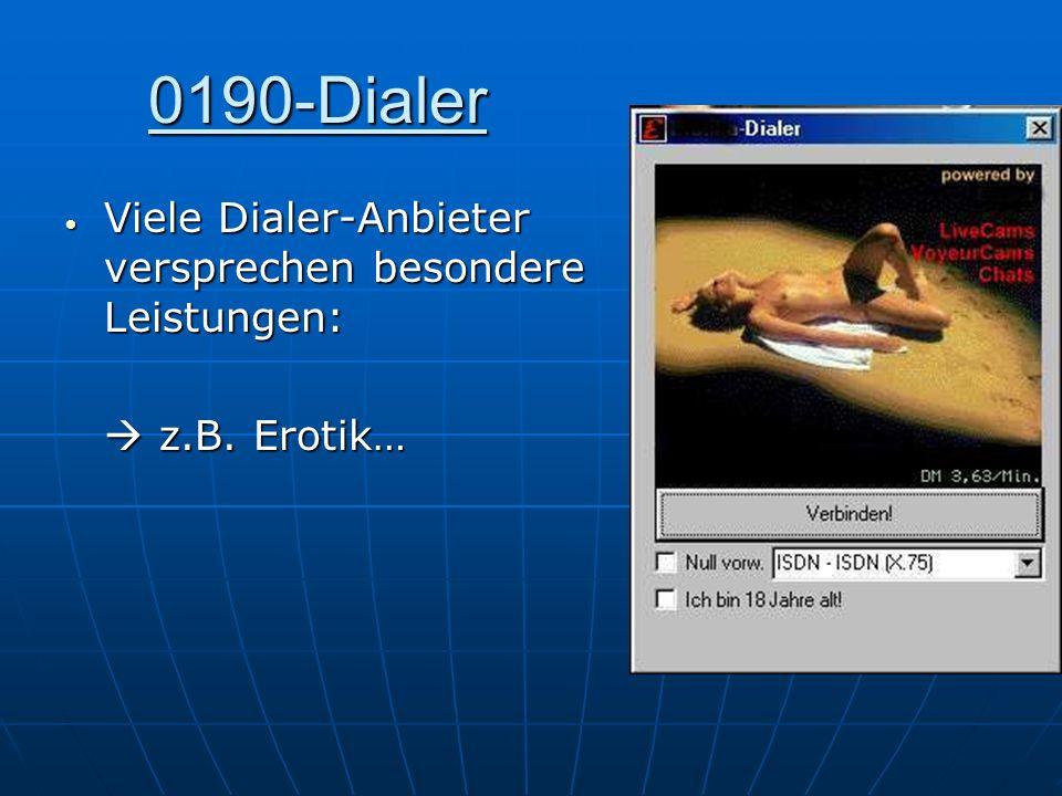 0190-Dialer Viele Dialer-Anbieter versprechen besondere Leistungen: Viele Dialer-Anbieter versprechen besondere Leistungen: z.B. Erotik… z.B. Erotik…