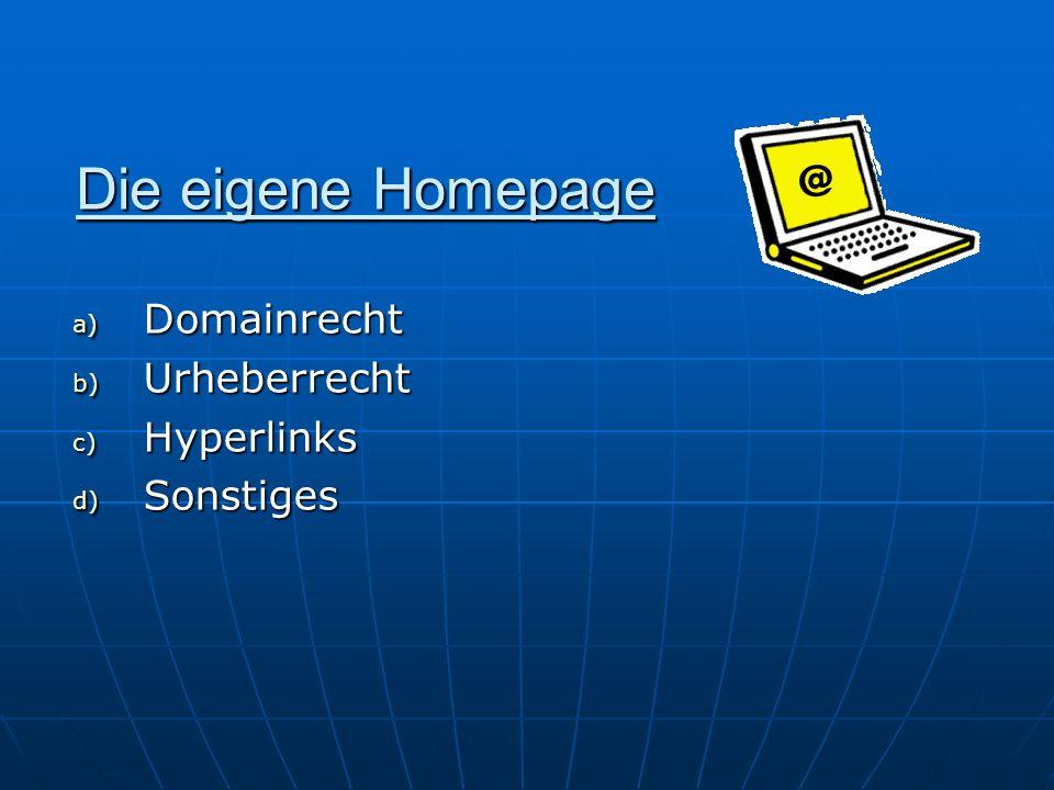 Die eigene Homepage a) Domainrecht b) Urheberrecht c) Hyperlinks d) Sonstiges