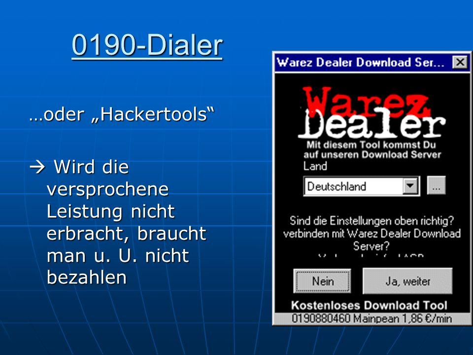 0190-Dialer …oder Hackertools Wird die versprochene Leistung nicht erbracht, braucht man u. U. nicht bezahlen Wird die versprochene Leistung nicht erb