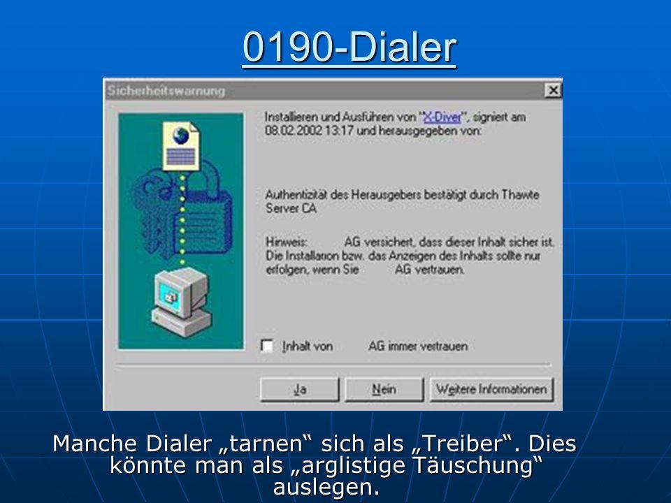 0190-Dialer Manche Dialer tarnen sich als Treiber. Dies könnte man als arglistige Täuschung auslegen.