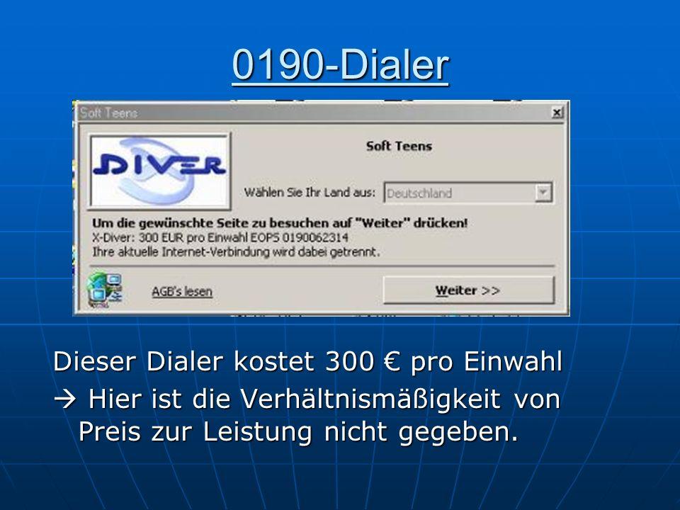 0190-Dialer Dieser Dialer kostet 300 pro Einwahl Hier ist die Verhältnismäßigkeit von Preis zur Leistung nicht gegeben. Hier ist die Verhältnismäßigke