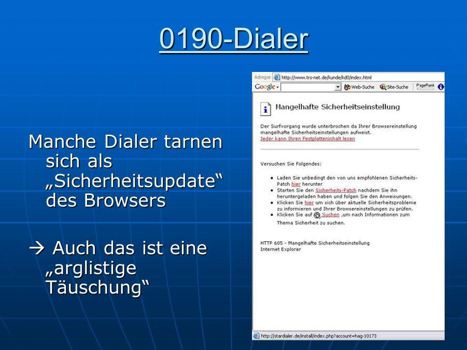 0190-Dialer Manche Dialer tarnen sich als Sicherheitsupdate des Browsers Auch das ist eine arglistige Täuschung Auch das ist eine arglistige Täuschung