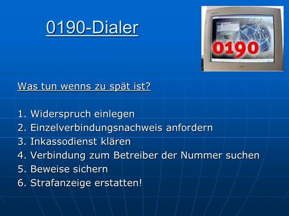 0190-Dialer Was tun wenns zu spät ist? 1. Widerspruch einlegen 2. Einzelverbindungsnachweis anfordern 3. Inkassodienst klären 4. Verbindung zum Betrei