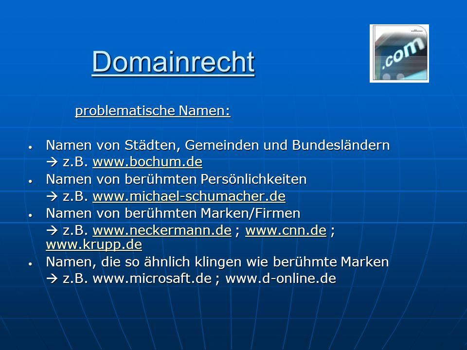 Domainrecht problematische Namen: Namen von Städten, Gemeinden und Bundesländern Namen von Städten, Gemeinden und Bundesländern z.B. www.bochum.de z.B