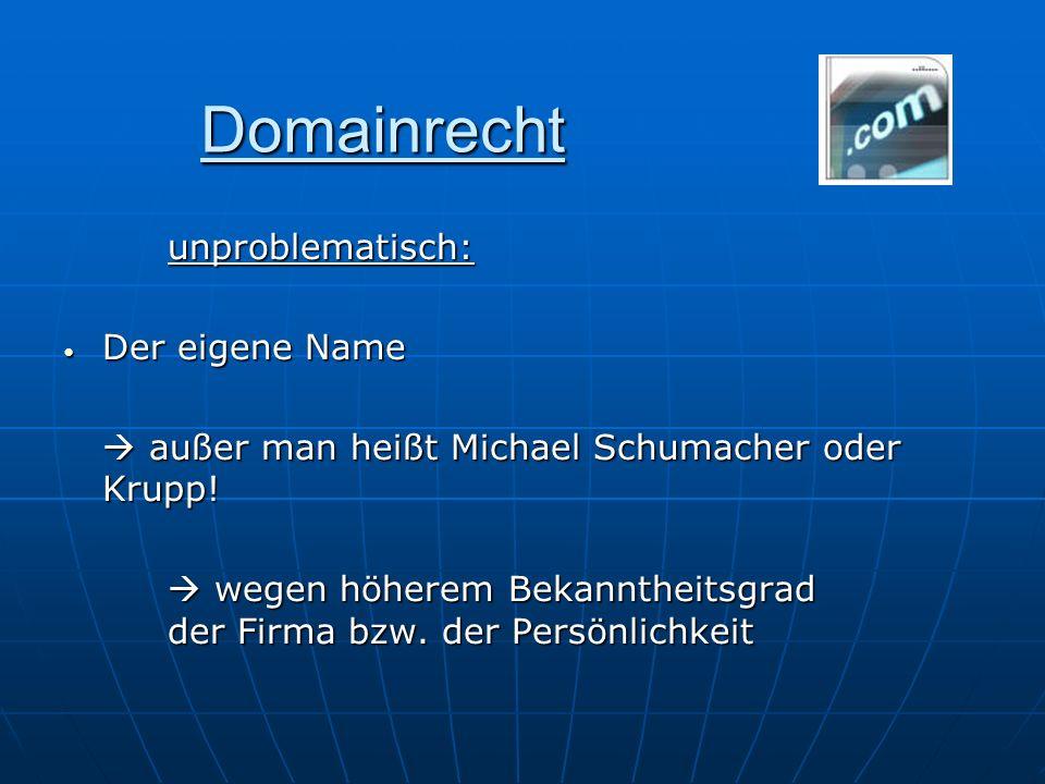 Domainrecht unproblematisch: Der eigene Name Der eigene Name außer man heißt Michael Schumacher oder Krupp! außer man heißt Michael Schumacher oder Kr