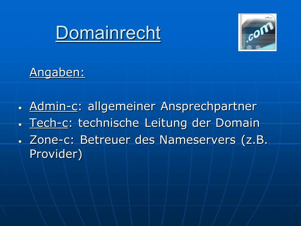 Domainrecht Angaben: Admin-c: allgemeiner Ansprechpartner Admin-c: allgemeiner Ansprechpartner Tech-c: technische Leitung der Domain Tech-c: technisch