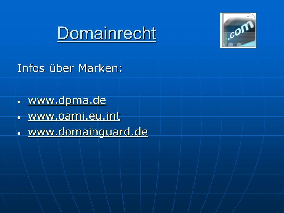 Domainrecht Infos über Marken: www.dpma.de www.dpma.de www.dpma.de www.oami.eu.int www.oami.eu.int www.oami.eu.int www.domainguard.de www.domainguard.
