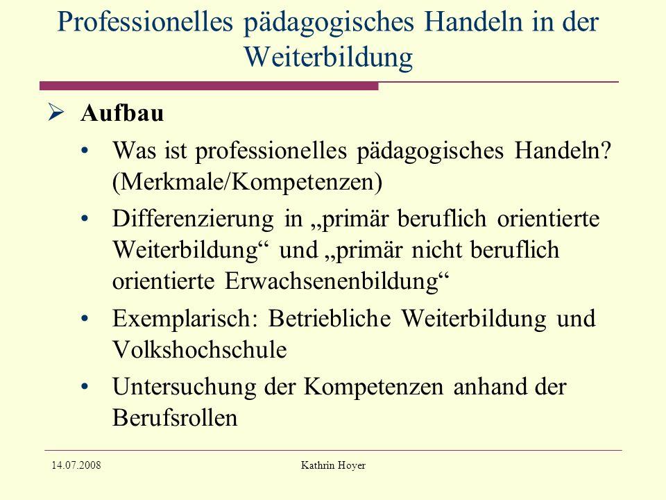 14.07.2008Kathrin Hoyer Professionelles pädagogisches Handeln in der Weiterbildung Aufbau Was ist professionelles pädagogisches Handeln.
