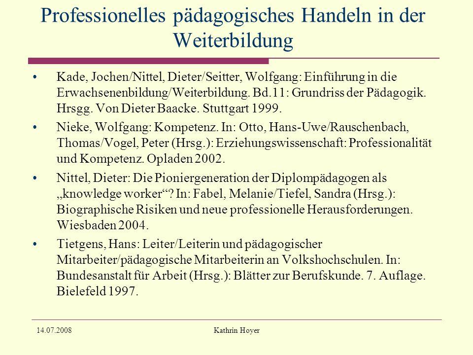 14.07.2008Kathrin Hoyer Professionelles pädagogisches Handeln in der Weiterbildung Wittpoth, Jürgen: Einführung in die Erwachsenenbildung.
