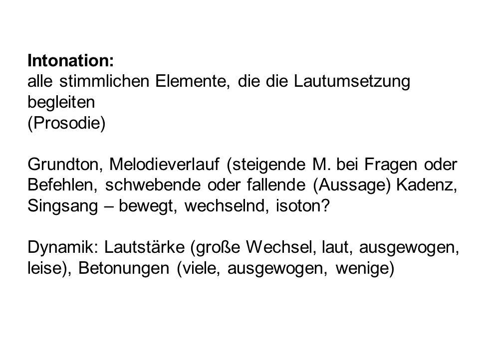 Intonation: alle stimmlichen Elemente, die die Lautumsetzung begleiten (Prosodie) Grundton, Melodieverlauf (steigende M. bei Fragen oder Befehlen, sch