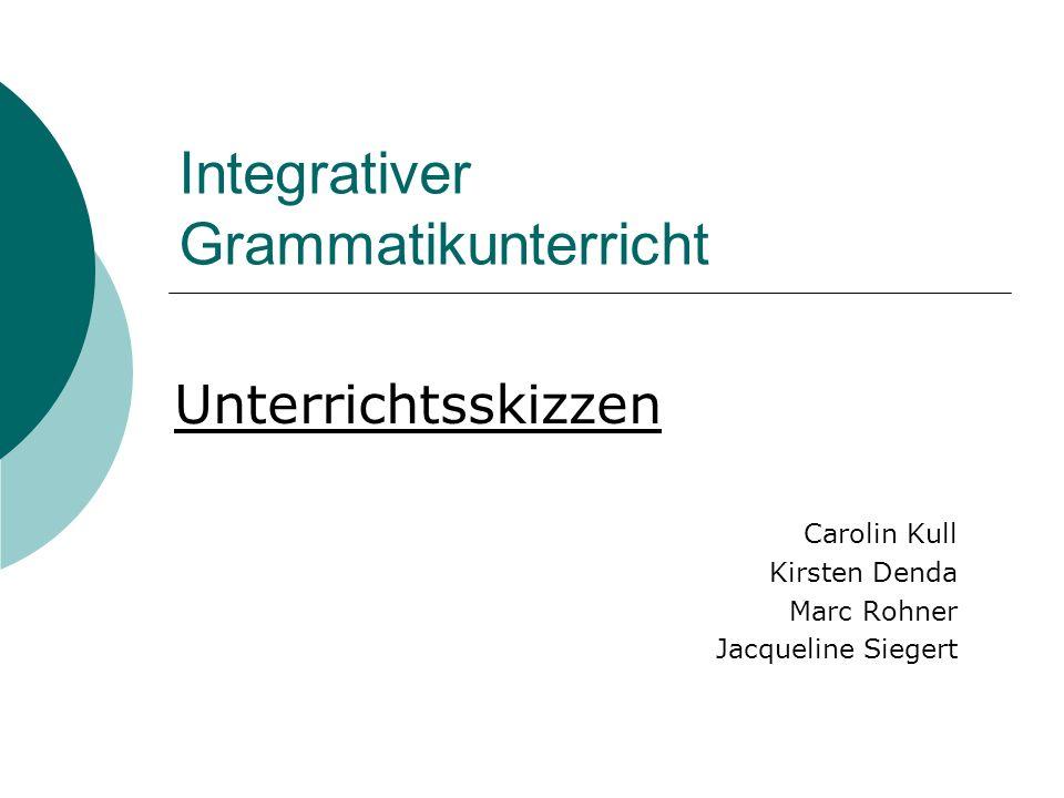 Integrativer Grammatikunterricht Unterrichtsskizzen Carolin Kull Kirsten Denda Marc Rohner Jacqueline Siegert
