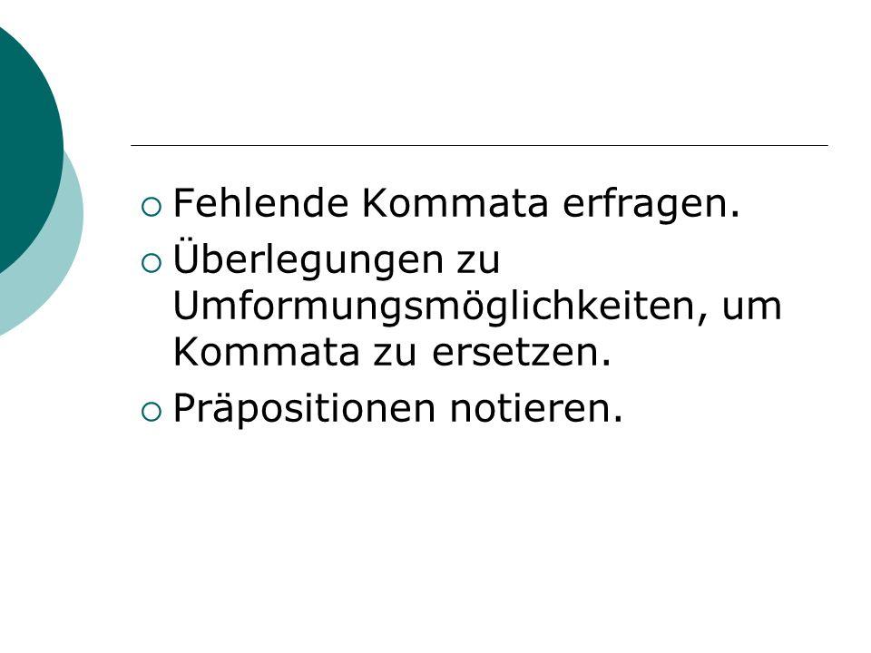 Fehlende Kommata erfragen. Überlegungen zu Umformungsmöglichkeiten, um Kommata zu ersetzen. Präpositionen notieren.