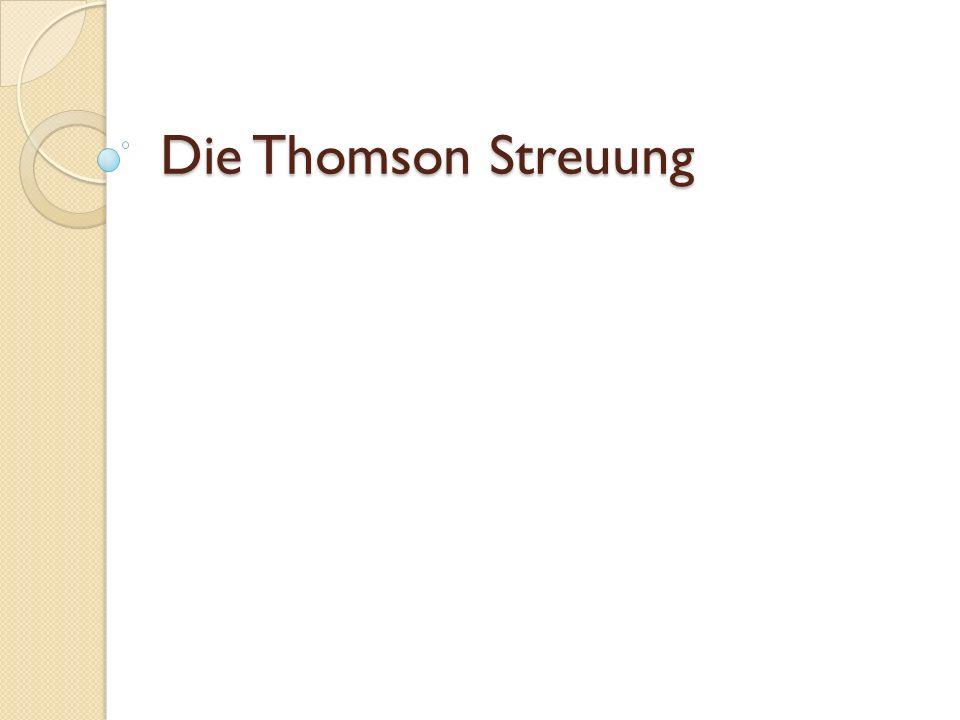 Was ist die Thomson Streuung.