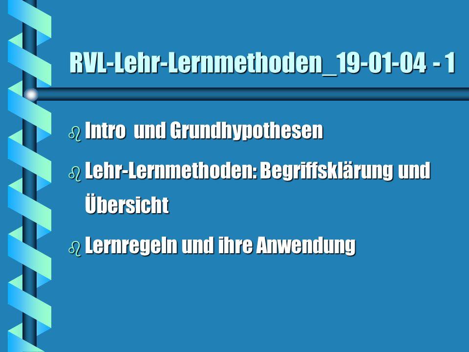 RVL-Lehr-Lernmethoden_19-01-04 - 1 b Intro und Grundhypothesen b Lehr-Lernmethoden: Begriffsklärung und Übersicht b Lernregeln und ihre Anwendung