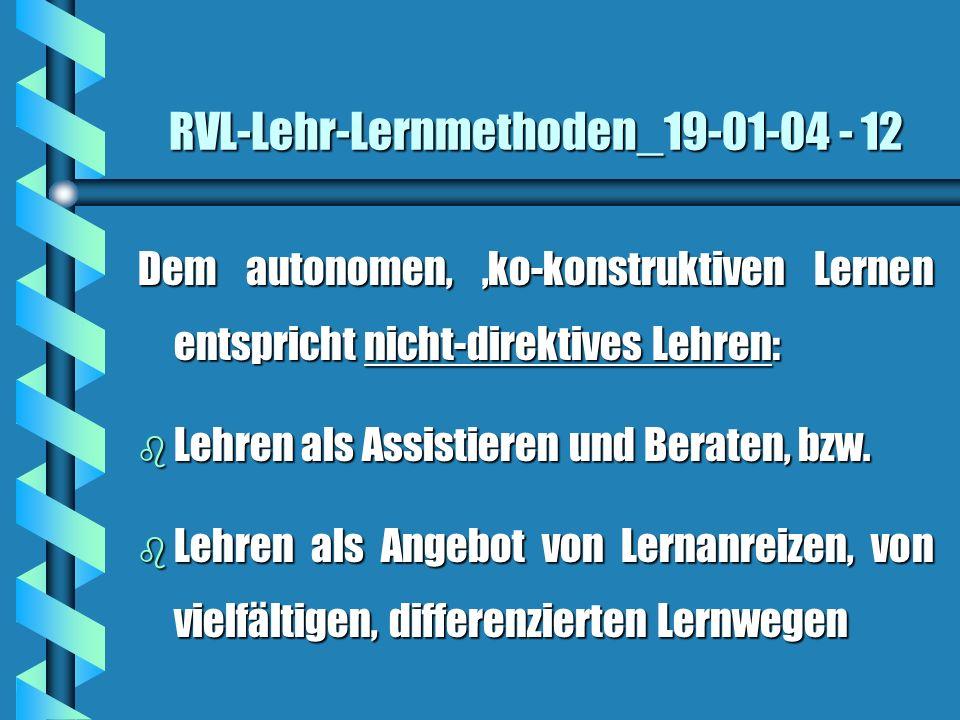 RVL-Lehr-Lernmethoden_19-01-04 - 12 Dem autonomen, ko-konstruktiven Lernen entspricht nicht-direktives Lehren: b Lehren als Assistieren und Beraten, b