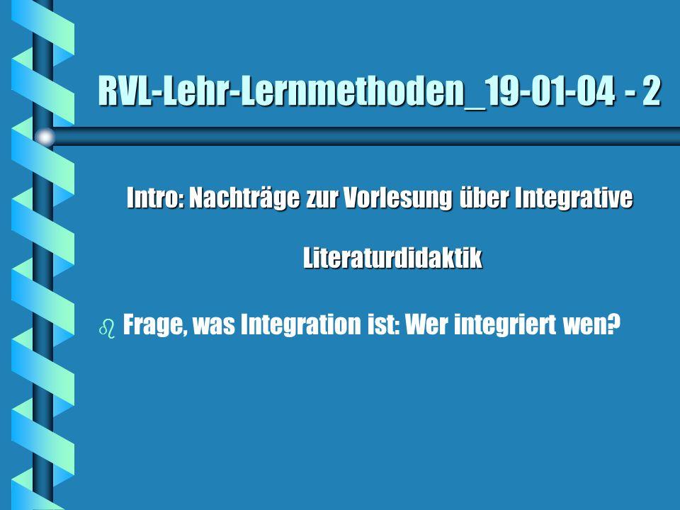 RVL-Lehr-Lernmethoden_19-01-04 - 2 Intro: Nachträge zur Vorlesung über Integrative Literaturdidaktik b b Frage, was Integration ist: Wer integriert we