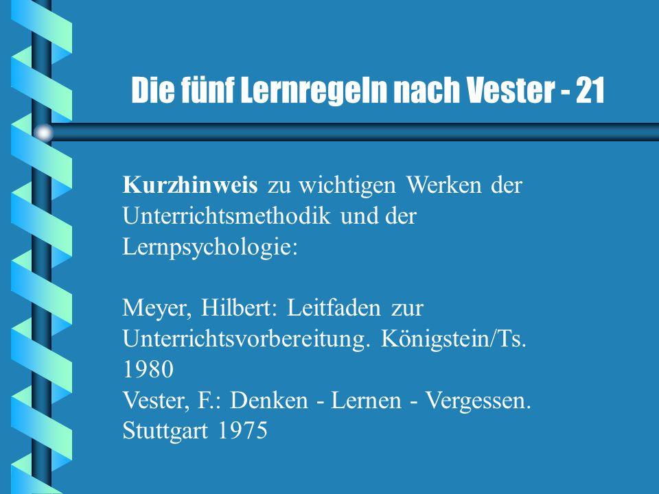 Die fünf Lernregeln nach Vester - 21 Kurzhinweis zu wichtigen Werken der Unterrichtsmethodik und der Lernpsychologie: Meyer, Hilbert: Leitfaden zur Un