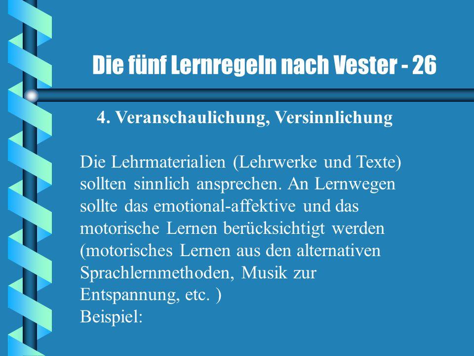 Die fünf Lernregeln nach Vester - 26 4. Veranschaulichung, Versinnlichung Die Lehrmaterialien (Lehrwerke und Texte) sollten sinnlich ansprechen. An Le