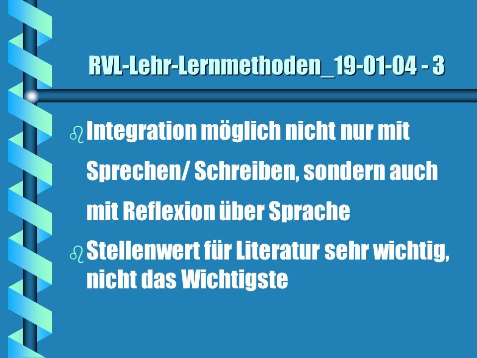 RVL-Lehr-Lernmethoden_19-01-04 - 3 b b Integration möglich nicht nur mit Sprechen/ Schreiben, sondern auch mit Reflexion über Sprache b b Stellenwert