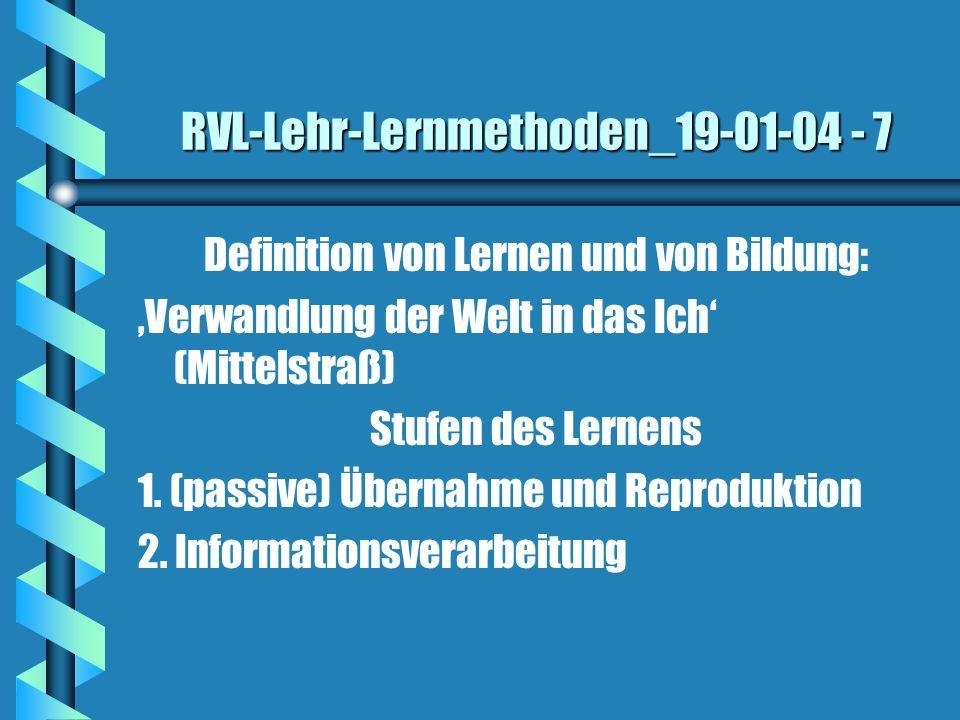RVL-Lehr-Lernmethoden_19-01-04 - 7 Definition von Lernen und von Bildung: Verwandlung der Welt in das Ich (Mittelstraß) Stufen des Lernens 1. (passive