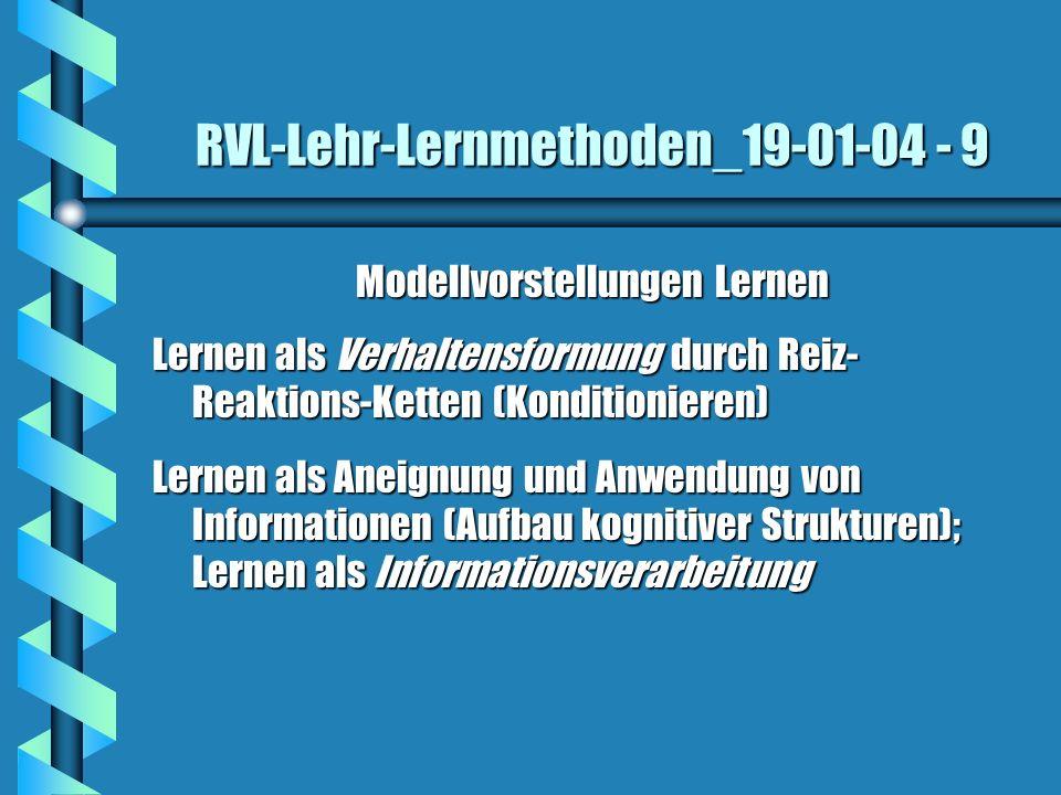RVL-Lehr-Lernmethoden_19-01-04 - 9 Modellvorstellungen Lernen Lernen als Verhaltensformung durch Reiz- Reaktions-Ketten (Konditionieren) Lernen als An