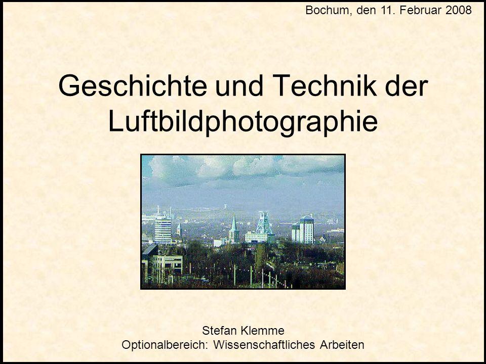 Geschichte und Technik der Luftbildphotographie Stefan Klemme Optionalbereich: Wissenschaftliches Arbeiten Bochum, den 11.