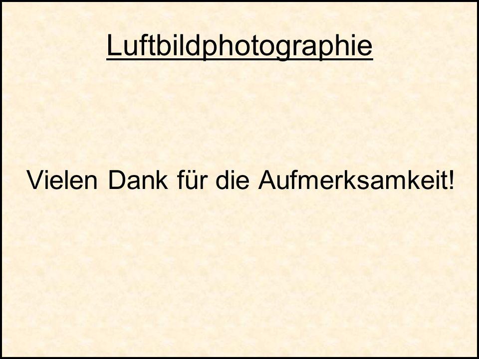Luftbildphotographie Vielen Dank für die Aufmerksamkeit!