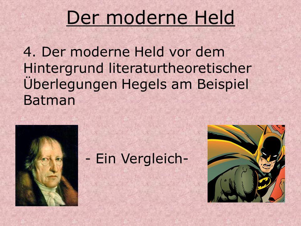 Der moderne Held 4. Der moderne Held vor dem Hintergrund literaturtheoretischer Überlegungen Hegels am Beispiel Batman - Ein Vergleich-
