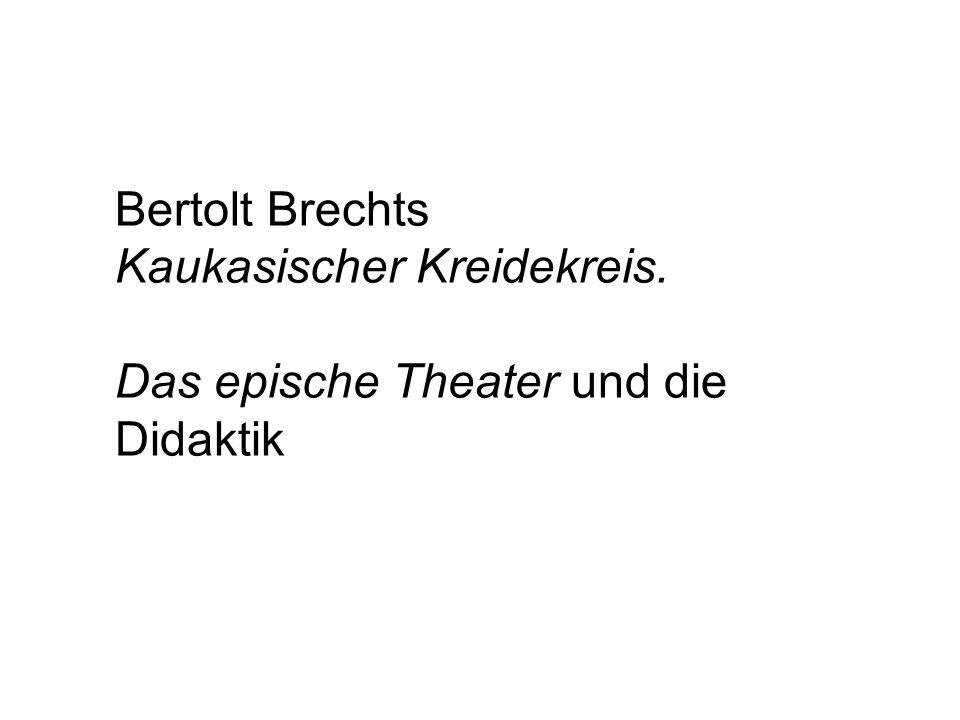 Bertolt Brechts Kaukasischer Kreidekreis. Das epische Theater und die Didaktik
