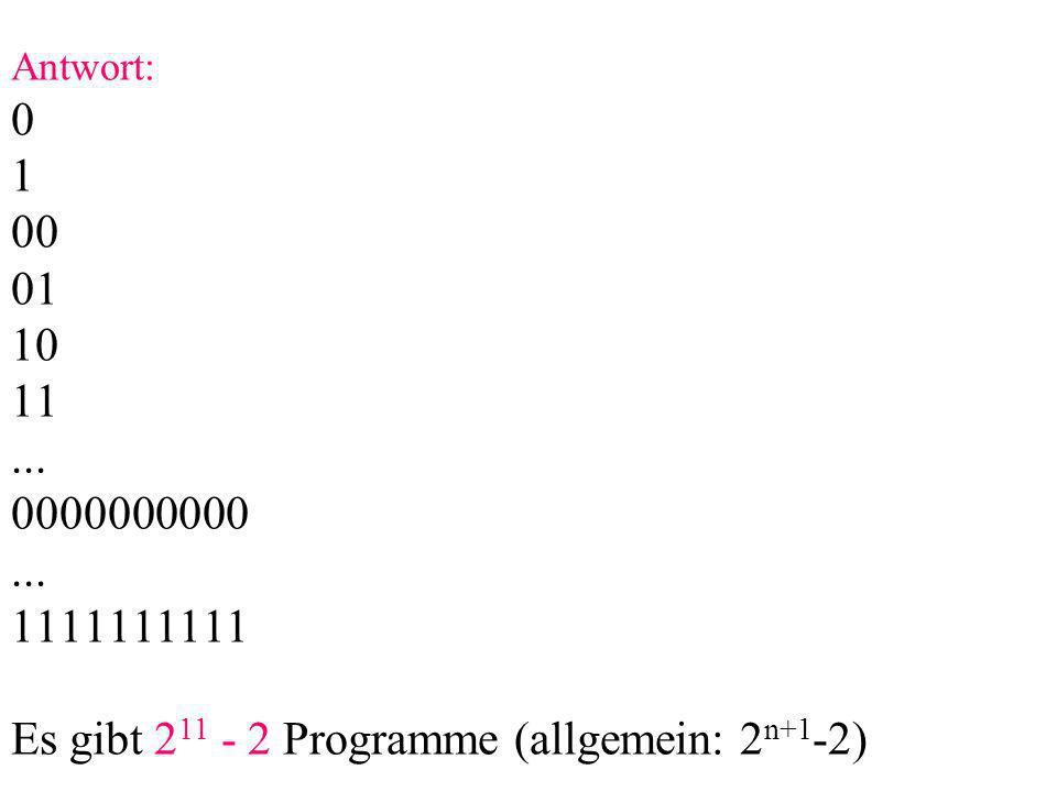 Antwort: 0 1 00 01 10 11... 0000000000...
