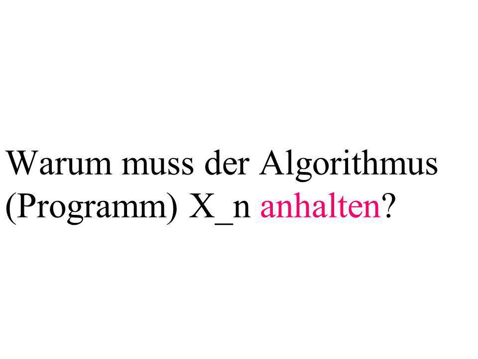 Warum muss der Algorithmus (Programm) X_n anhalten