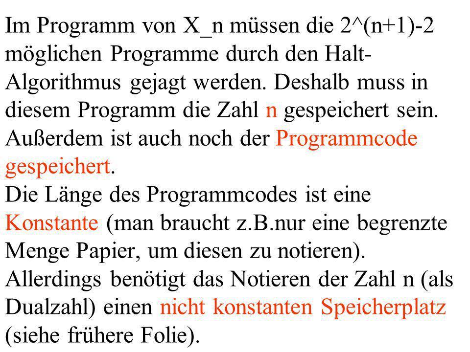 Im Programm von X_n müssen die 2^(n+1)-2 möglichen Programme durch den Halt- Algorithmus gejagt werden.