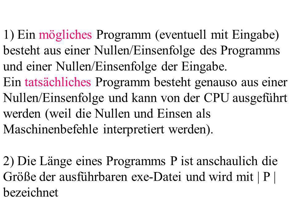 1) Ein mögliches Programm (eventuell mit Eingabe) besteht aus einer Nullen/Einsenfolge des Programms und einer Nullen/Einsenfolge der Eingabe.