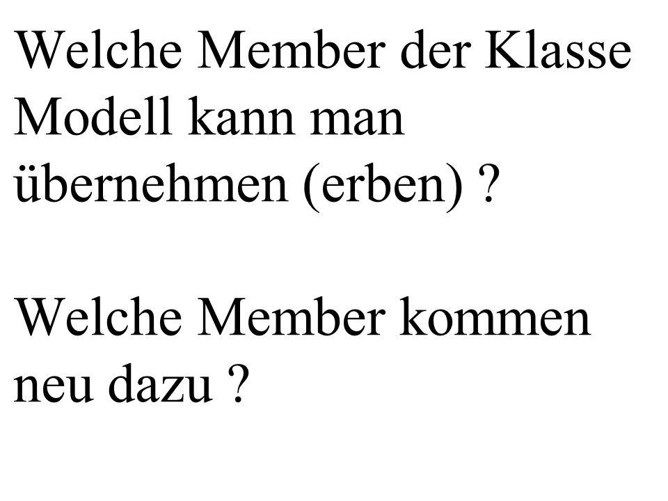 Welche Member der Klasse Modell kann man übernehmen (erben) ? Welche Member kommen neu dazu ?