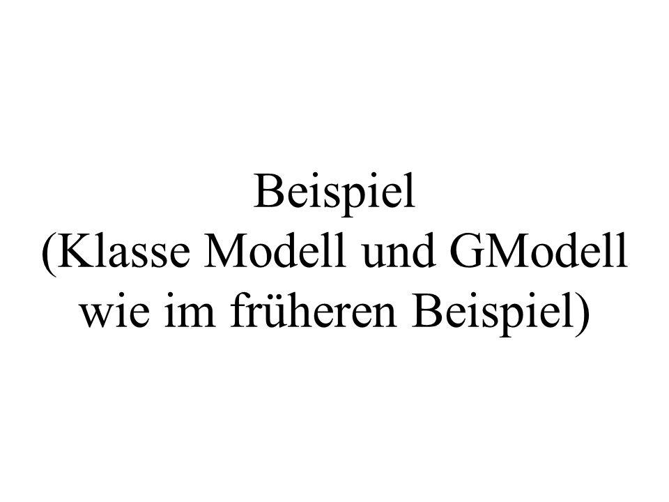 Beispiel (Klasse Modell und GModell wie im früheren Beispiel)