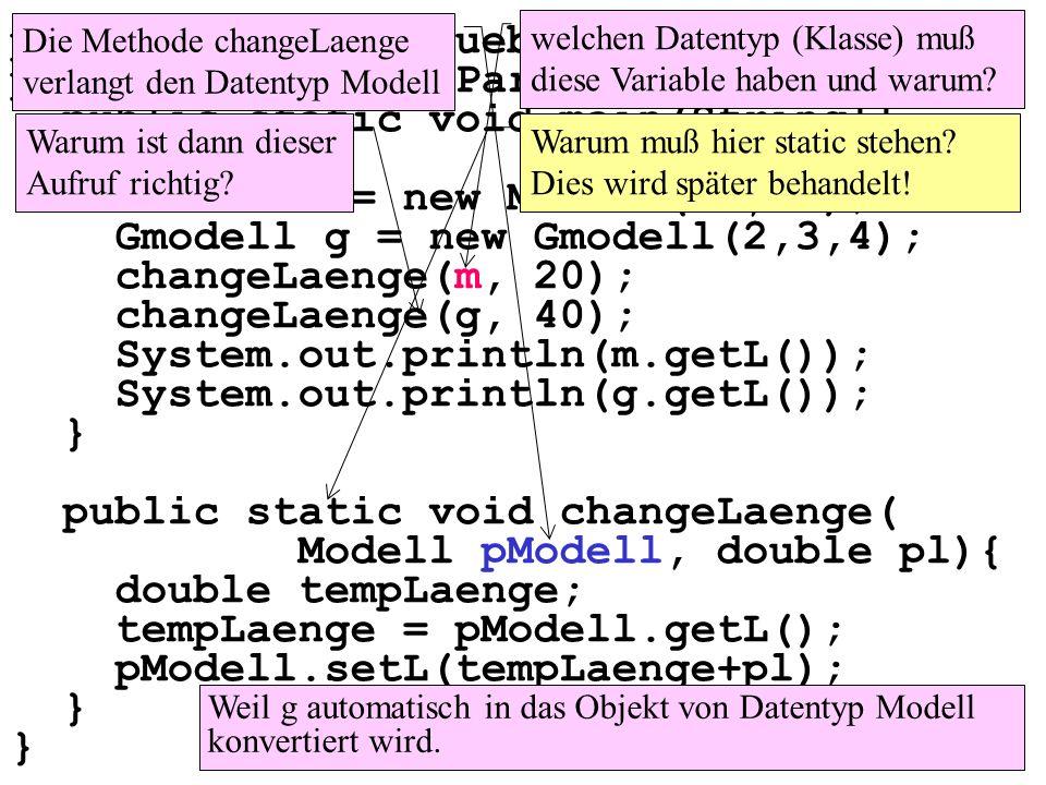 package parameteruebergabe1; public class MainParameter1 { public static void main(String[] args){ Modell m = new Modell(10,20); Gmodell g = new Gmode