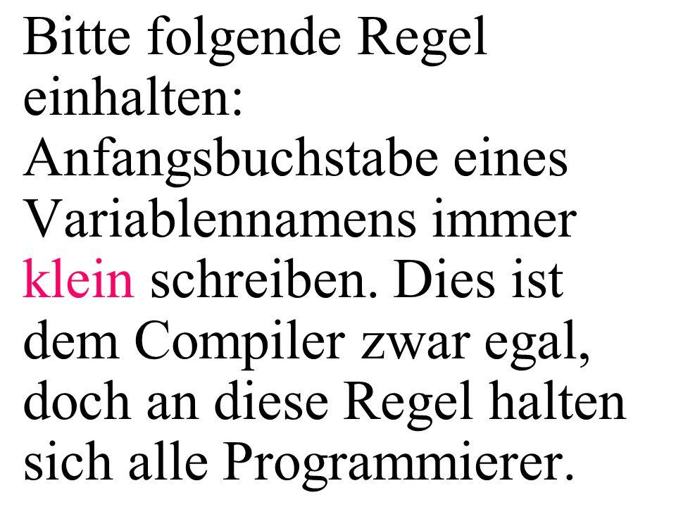 Bitte folgende Regel einhalten: Anfangsbuchstabe eines Variablennamens immer klein schreiben. Dies ist dem Compiler zwar egal, doch an diese Regel hal