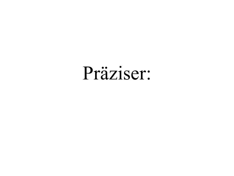 Präziser: