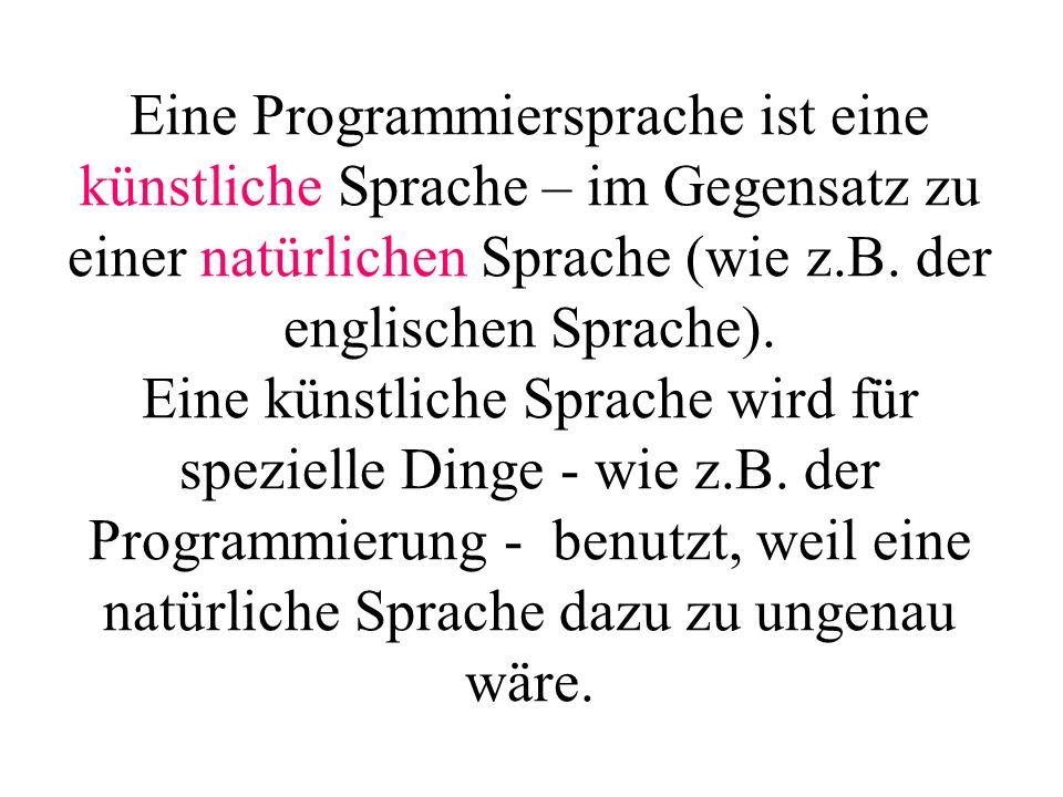 Eine Programmiersprache ist eine künstliche Sprache – im Gegensatz zu einer natürlichen Sprache (wie z.B.