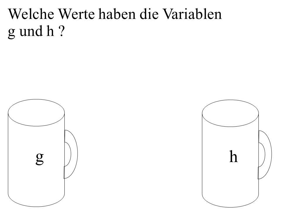 Welche Werte haben die Variablen g und h g h