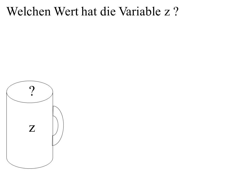 Welchen Wert hat die Variable z z