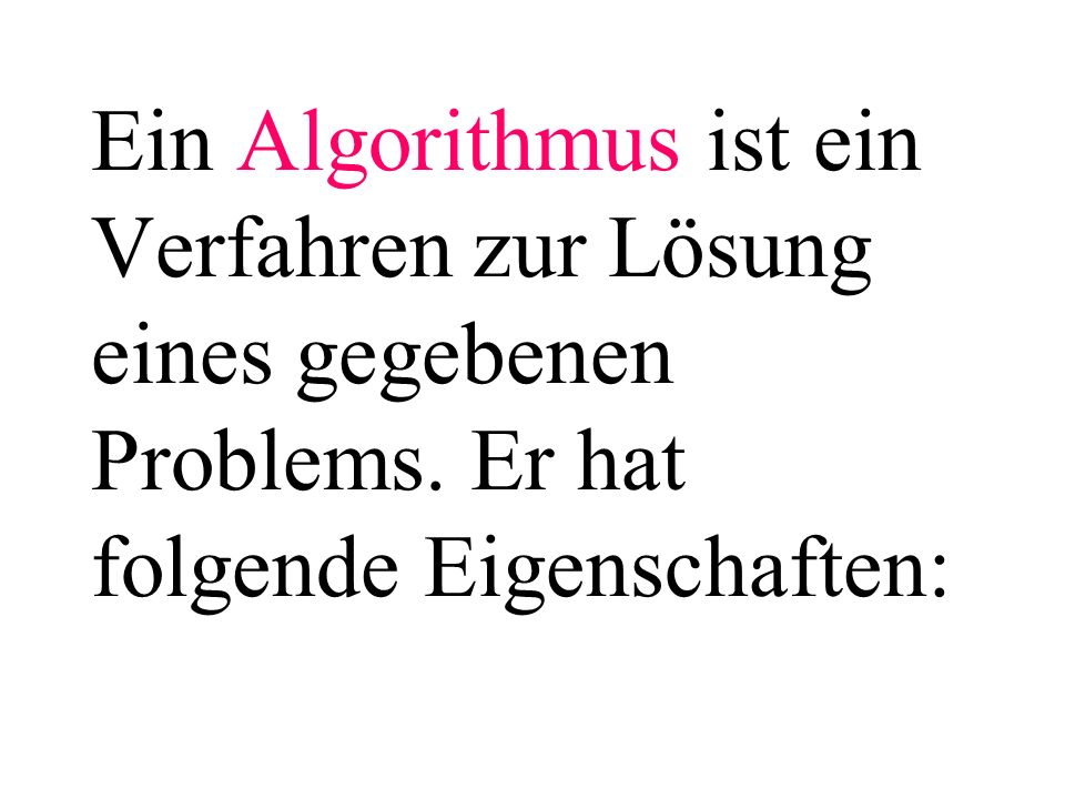 Ein Algorithmus ist ein Verfahren zur Lösung eines gegebenen Problems.