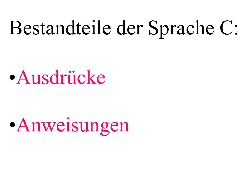 Bestandteile der Sprache C: Ausdrücke Anweisungen