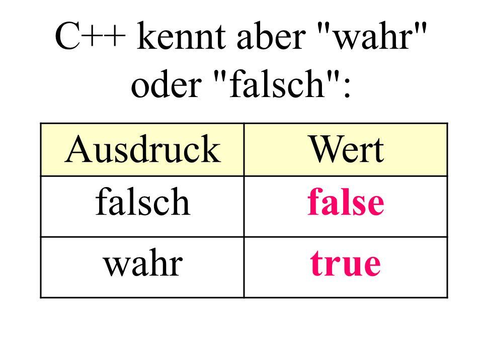 C++ kennt aber wahr oder falsch : AusdruckWert falschfalse wahrtrue
